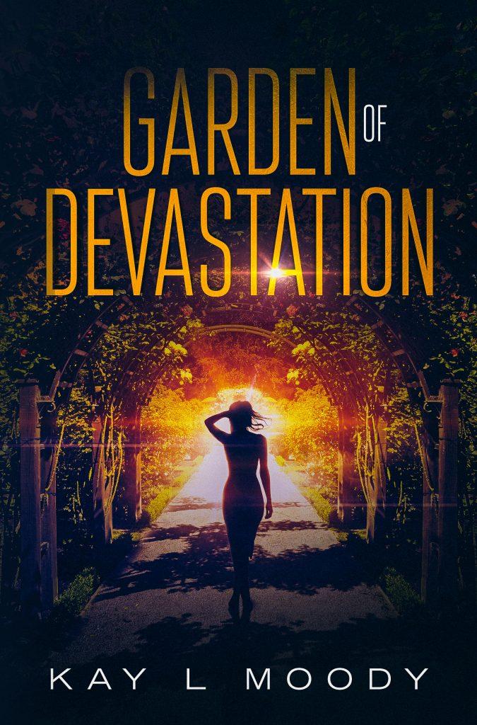 Garden of Devastation by Kay L Moody
