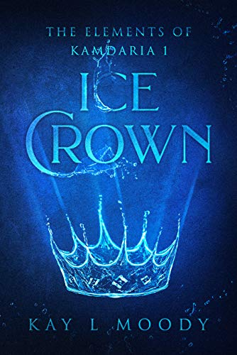 Ice Crown by Kay L Moody, The Elements of Kamdaria 1